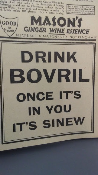 "A 1927 advert for Bovril reading ""DRINK BOVRIL ONCE IT'S IN YOU IT'S SINEW"""