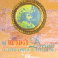 The Red King's Dream : Or Lewis Carroll in Wonderland by J. E Jones and J. Francis Gladstone