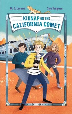 Kidnap on the California Comet by M.G. Leonard and Sam Sedgman